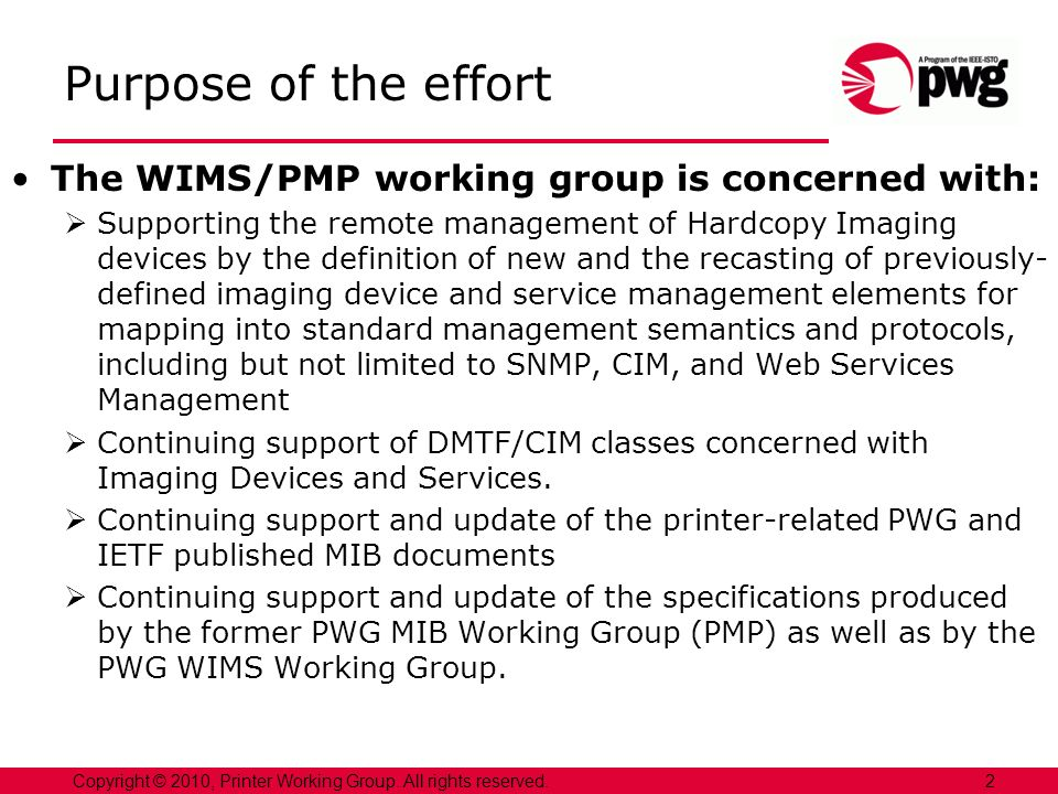 2Copyright © 2010, Printer Working Group. All rights reserved. Purpose of the effort The WIMS/PMP working group is concerned with: Supporting the remo