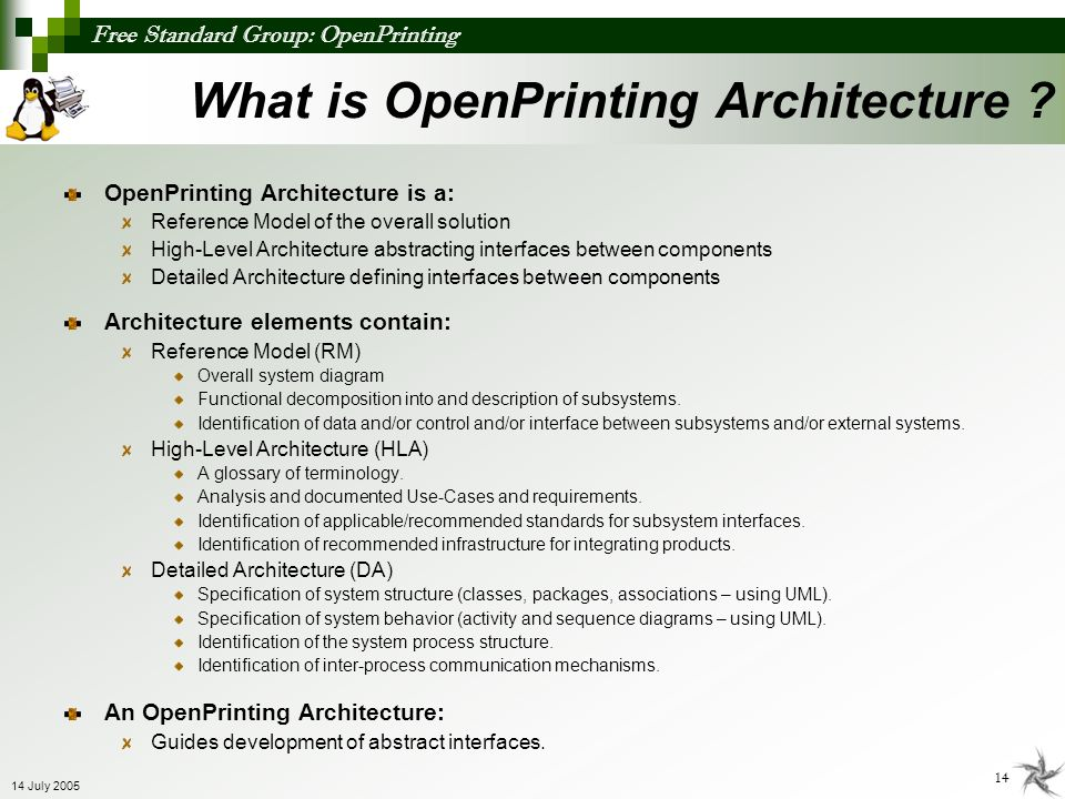 Free Standard Group: OpenPrinting 14 14 July 2005 OpenPrinting Architecture is a: Reference Model of the overall solution High-Level Architecture abst