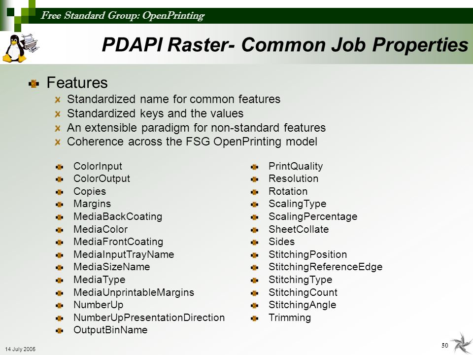 Free Standard Group: OpenPrinting 50 14 July 2005 PDAPI Raster- Common Job Properties Features Standardized name for common features Standardized keys