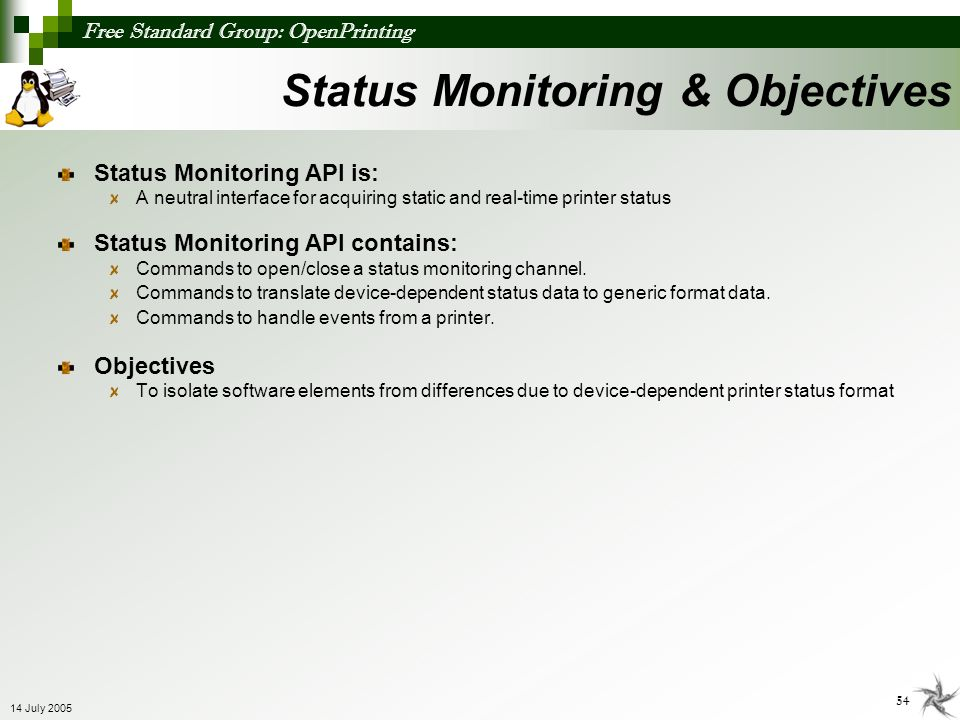 Free Standard Group: OpenPrinting 54 14 July 2005 Status Monitoring API is: A neutral interface for acquiring static and real-time printer status Stat
