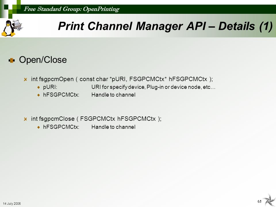 Free Standard Group: OpenPrinting 65 14 July 2005 Open/Close int fsgpcmOpen ( const char *pURI, FSGPCMCtx* hFSGPCMCtx ); pURI:URI for specify device,
