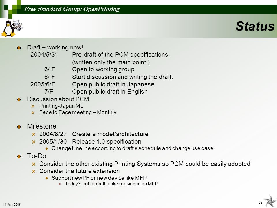 Free Standard Group: OpenPrinting 68 14 July 2005 Status Draft – working now! 2004/5/31Pre-draft of the PCM specifications. (written only the main poi