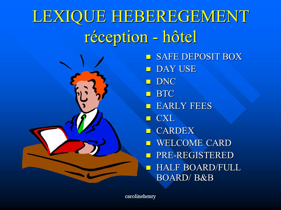 carolinehenry LEXIQUE HEBEREGEMENT réception - hôtel SAFE DEPOSIT BOX DAY USE DNC BTC EARLY FEES CXL CARDEX WELCOME CARD PRE-REGISTERED HALF BOARD/FUL