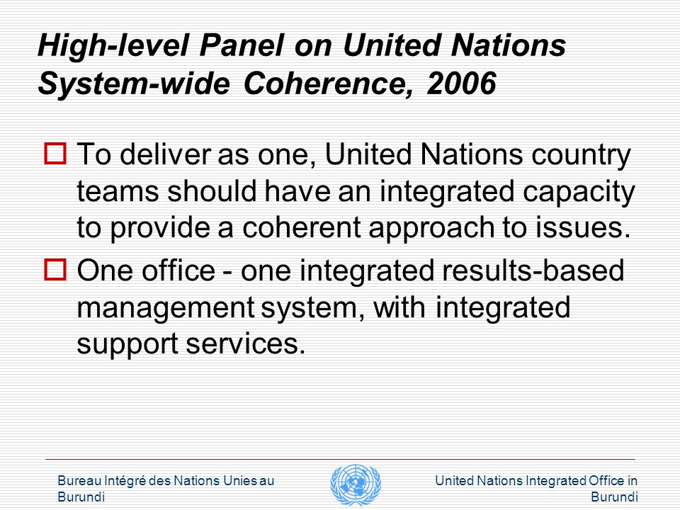 Bureau Intégré des Nations Unies au Burundi United Nations Integrated Office in Burundi Challenges of integration UN in Burundi Rules and procedures: used as an excuse for not integrating.