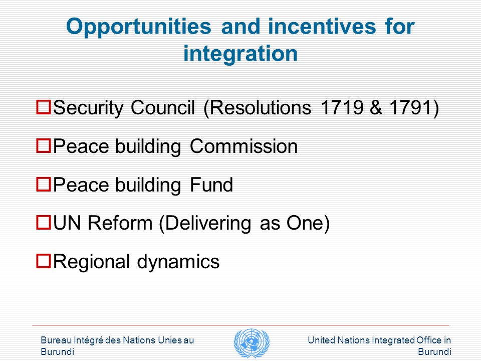 Bureau Intégré des Nations Unies au Burundi United Nations Integrated Office in Burundi Challenges of integration SG Report / RC Annual Report Reporting