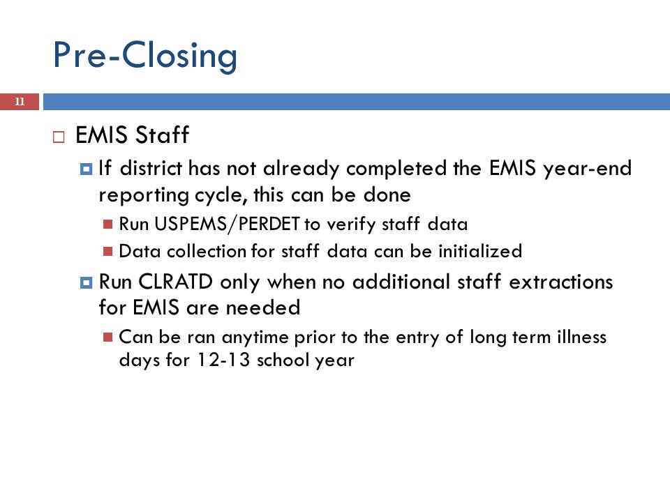 Pre-Closing EMIS Staff If district has not already completed the EMIS year-end reporting cycle, this can be done Run USPEMS/PERDET to verify staff dat