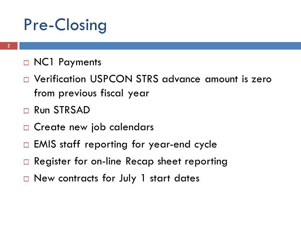 Pre-Closing 2 NC1 Payments Verification USPCON STRS advance amount is zero from previous fiscal year Run STRSAD Create new job calendars EMIS staff re