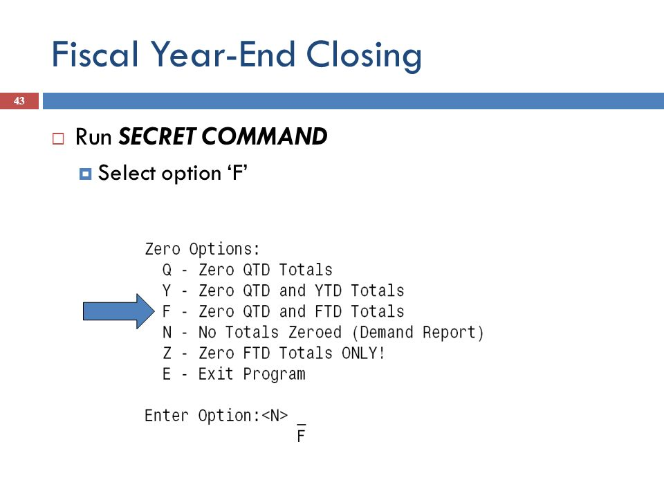 Fiscal Year-End Closing 43 Run SECRET COMMAND Select option F