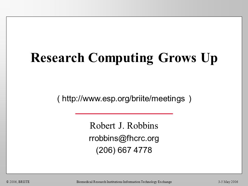 3-5 May 2006© 2006, BRIITEBiomedical Research Institutions Information Technology Exchange Research Computing Grows Up ( http://www.esp.org/briite/mee