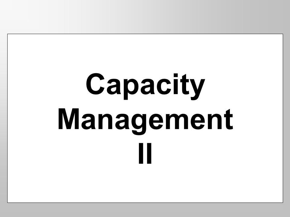 Capacity Management II