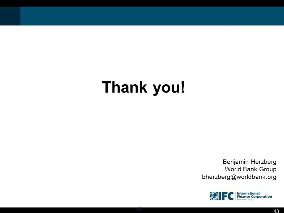 Benjamin Herzberg World Bank Group bherzberg@worldbank.org Thank you! 43