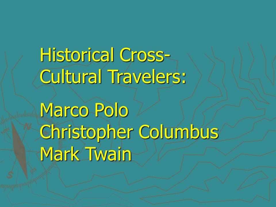 Historical Cross- Cultural Travelers: Marco Polo Christopher Columbus Mark Twain