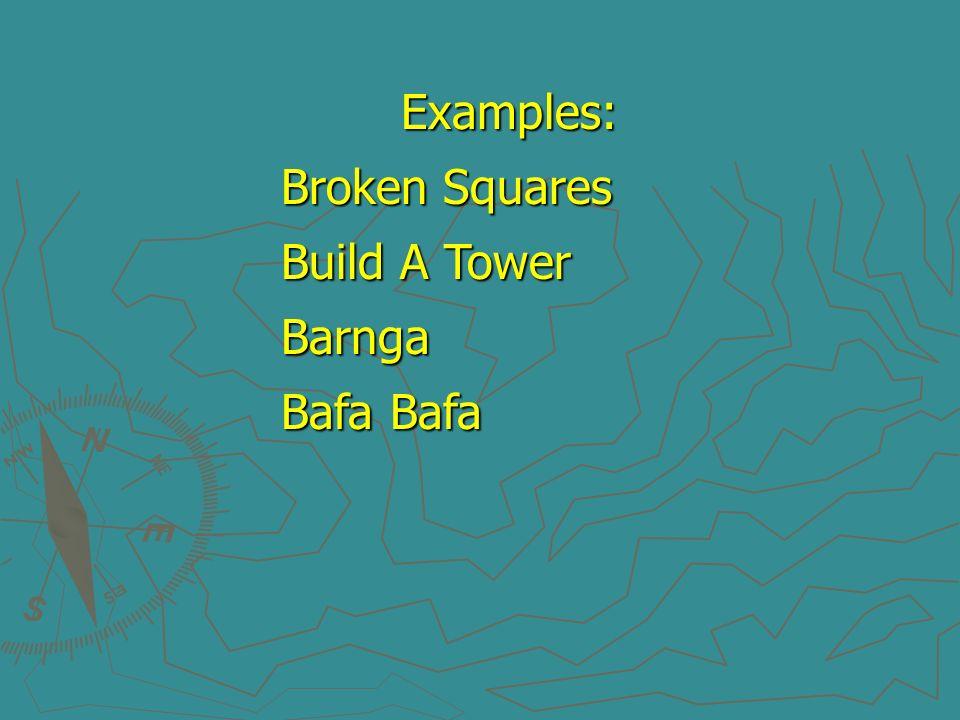Examples: Examples: Broken Squares Build A Tower Barnga Bafa Bafa