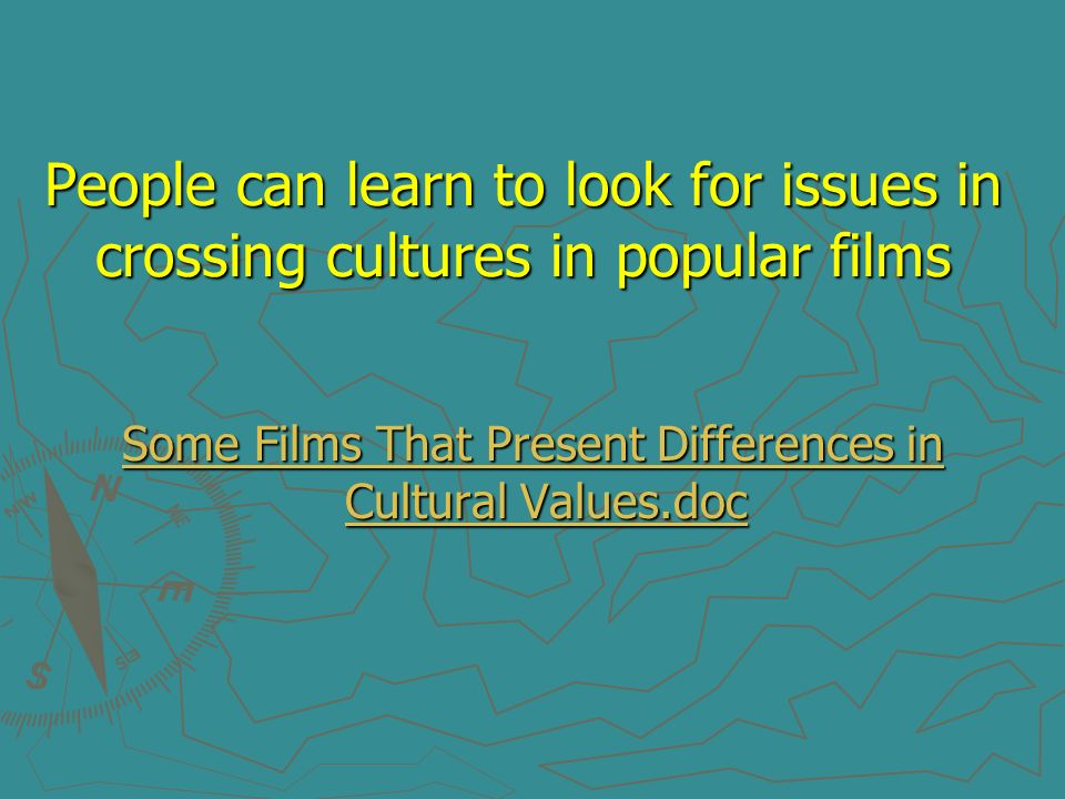 People can learn to look for issues in crossing cultures in popular films Some Films That Present Differences in Cultural Values.docSome Films That Pr
