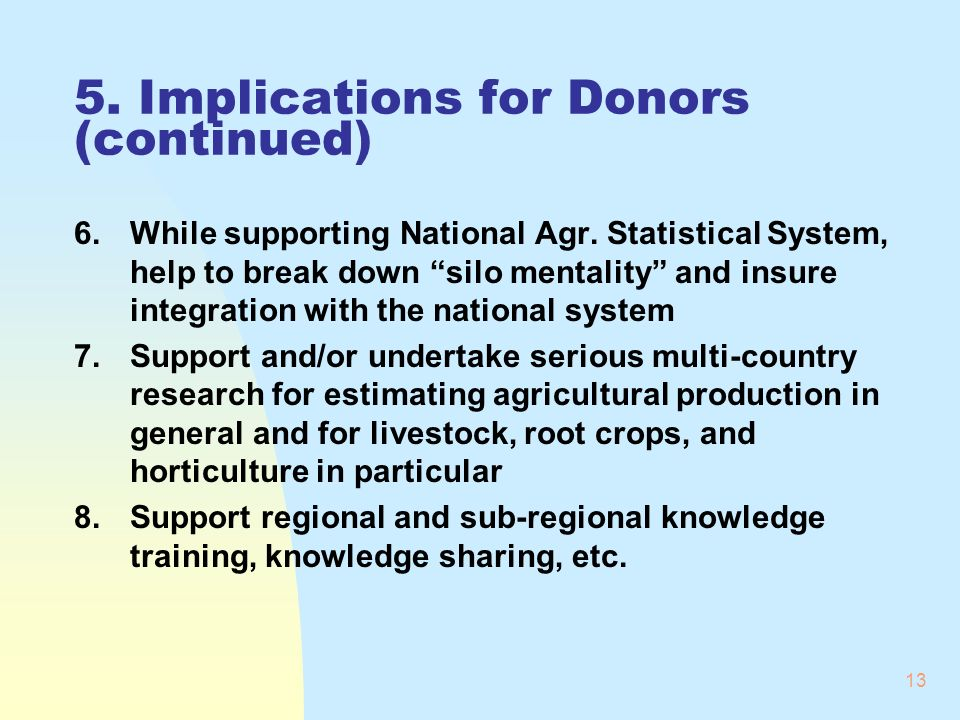 13 5. Implications for Donors (continued) 6.While supporting National Agr.