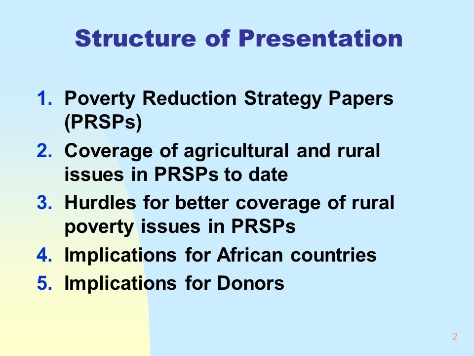 2 Structure of Presentation 1.Poverty Reduction Strategy Papers (PRSPs) 2.Coverage of agricultural and rural issues in PRSPs to date 3.Hurdles for better coverage of rural poverty issues in PRSPs 4.Implications for African countries 5.Implications for Donors