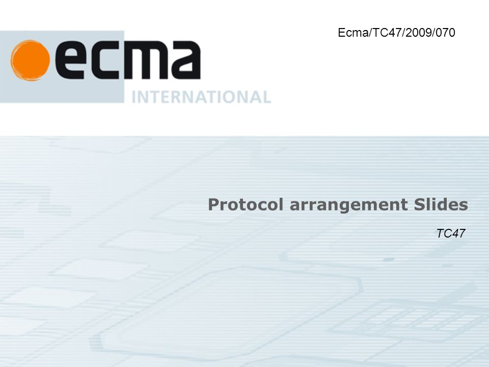 Protocol arrangement Slides Ecma/TC47/2009/070 TC47