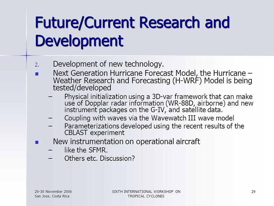 20-30 November 2006 San Jose, Costa Rica SIXTH INTERNATIONAL WORKSHOP ON TROPICAL CYCLONES 29 Future/Current Research and Development 2. Development o