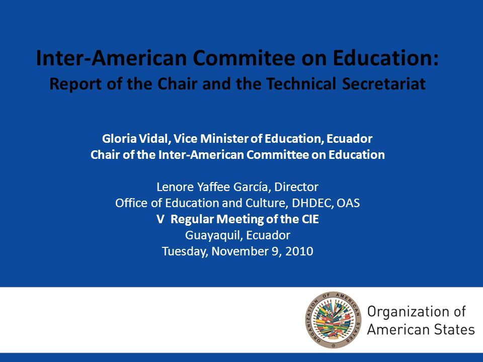 Gloria Vidal, Vice Minister of Education, Ecuador Chair of the Inter-American Committee on Education Lenore Yaffee García, Director Office of Educatio