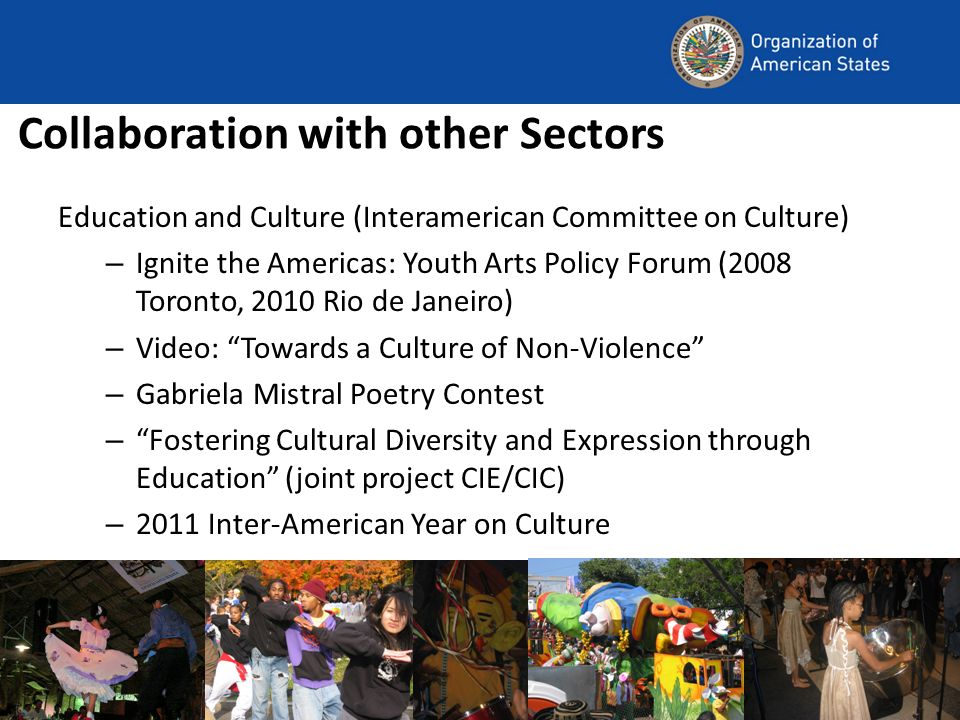Collaboration with other Sectors Education and Culture (Interamerican Committee on Culture) – Ignite the Americas: Youth Arts Policy Forum (2008 Toron