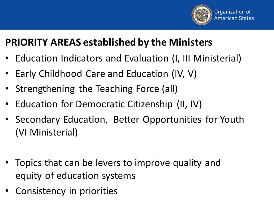 PRIORITY AREAS established by the Ministers Education Indicators and Evaluation (I, III Ministerial) Early Childhood Care and Education (IV, V) Streng