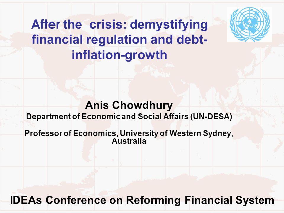 After the crisis: demystifying financial regulation and debt- inflation-growth Anis Chowdhury Department of Economic and Social Affairs (UN-DESA) Prof