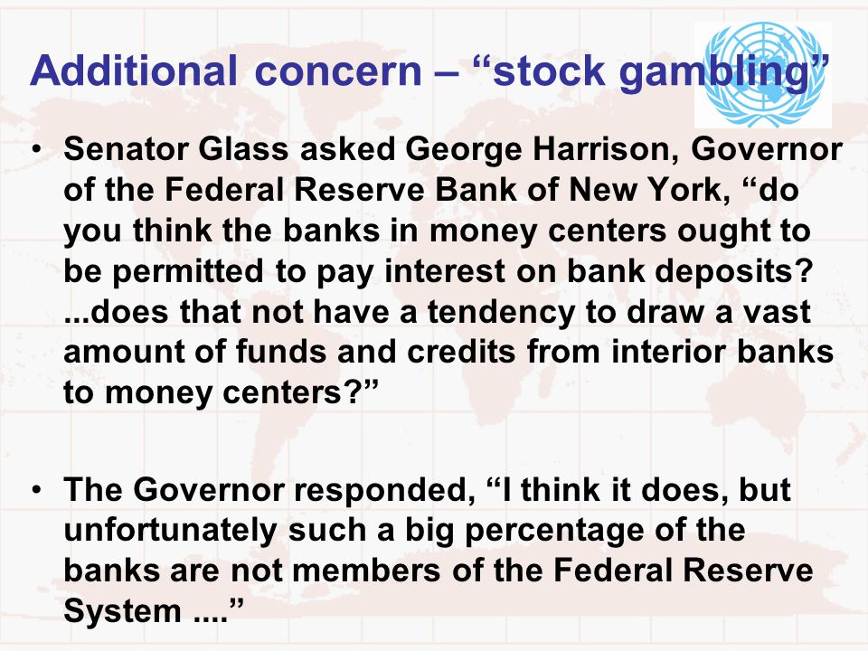 Additional concern – stock gambling Senator Glass asked George Harrison, Governor of the Federal Reserve Bank of New York, do you think the banks in m