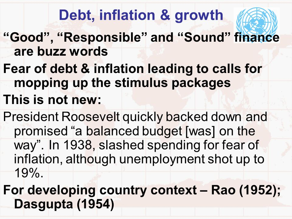 Debt, inflation & growth Good, Responsible and Sound finance are buzz words Fear of debt & inflation leading to calls for mopping up the stimulus pack