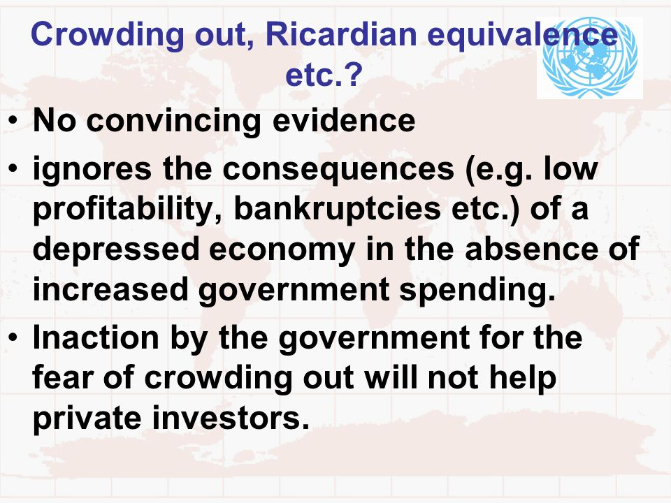 Crowding out, Ricardian equivalence etc.? No convincing evidence ignores the consequences (e.g. low profitability, bankruptcies etc.) of a depressed e