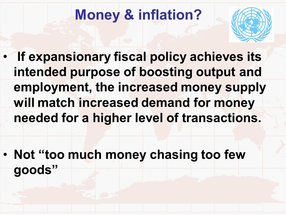 Money & inflation? If expansionary fiscal policy achieves its intended purpose of boosting output and employment, the increased money supply will matc