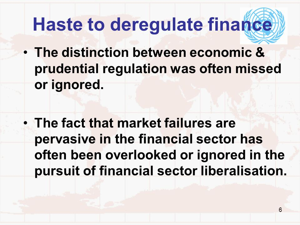 Haste to deregulate finance The distinction between economic & prudential regulation was often missed or ignored. The fact that market failures are pe