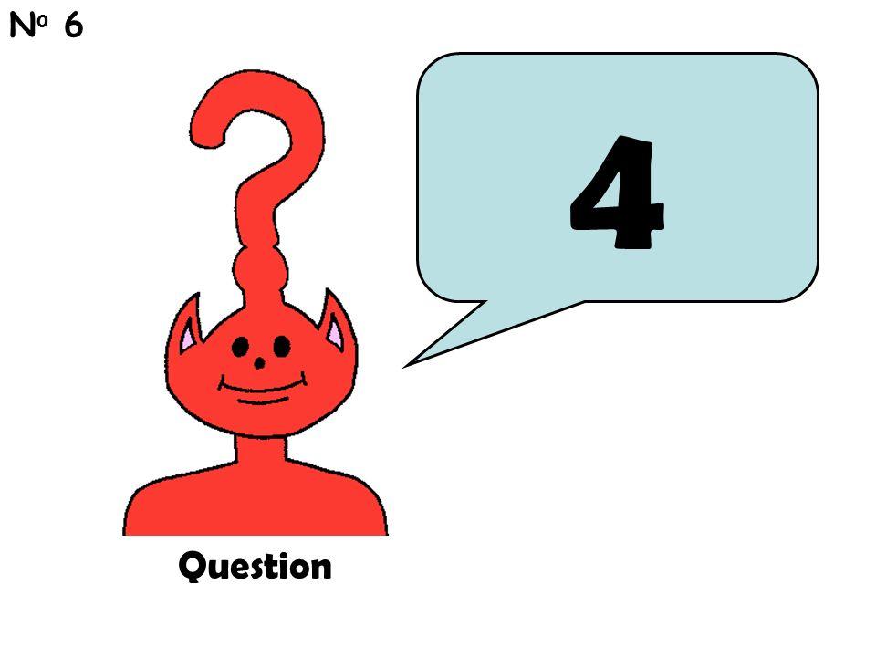 4 N o 6 Question