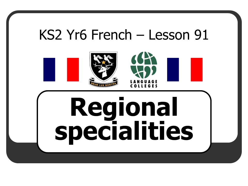KS2 Yr6 French – Lesson 91 Regional specialities