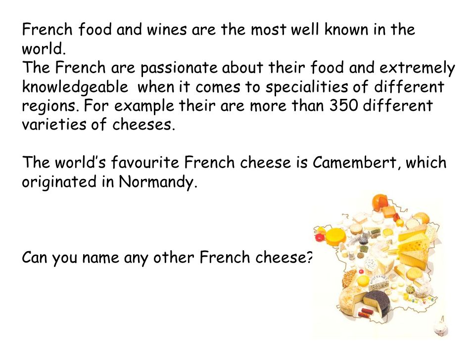 French food and wines are the most well known in the world. The French are passionate about their food and extremely knowledgeable when it comes to sp