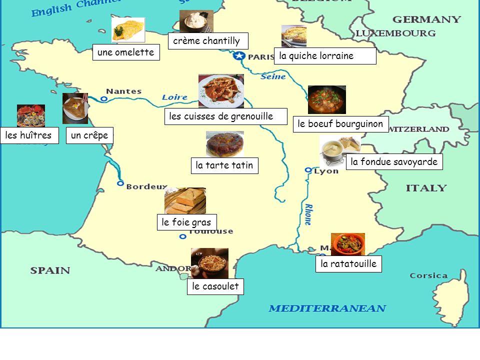 les huîtres une omelette un crêpe crème chantilly la quiche lorraine les cuisses de grenouille la ratatouille le boeuf bourguinon la tarte tatin le foie gras la fondue savoyarde le casoulet