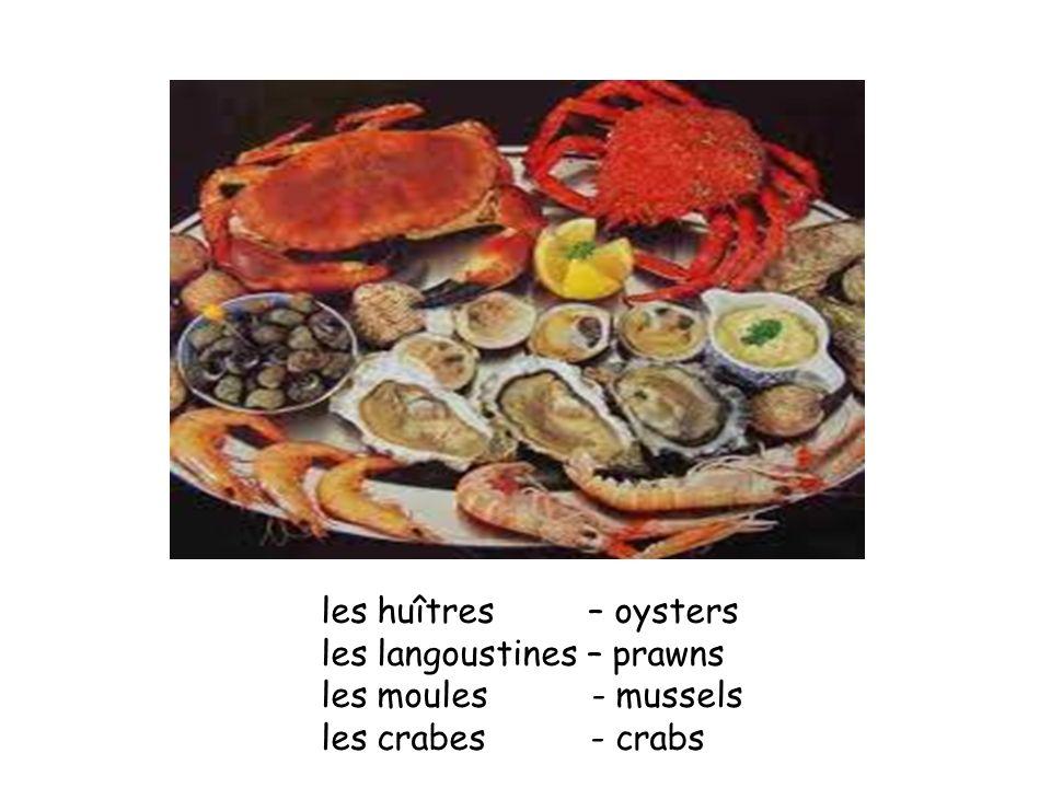 les huîtres – oysters les langoustines – prawns les moules - mussels les crabes - crabs