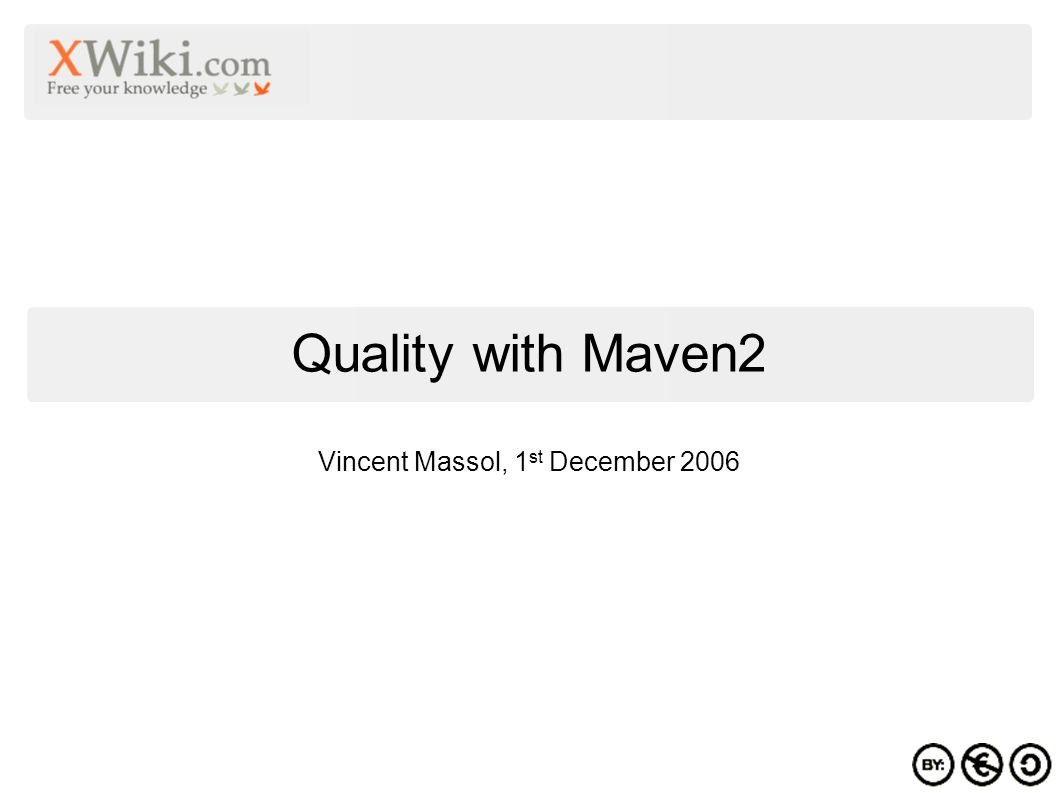 Vincent Massol, 1 st December 2006 Quality with Maven2