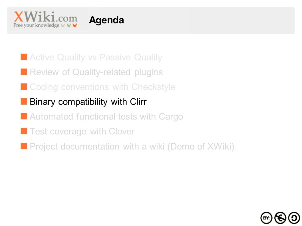 Agenda Active Quality vs Passive Quality Review of Quality-related plugins Coding conventions with Checkstyle Binary compatibility with Clirr Automated functional tests with Cargo Test coverage with Clover Project documentation with a wiki (Demo of XWiki)