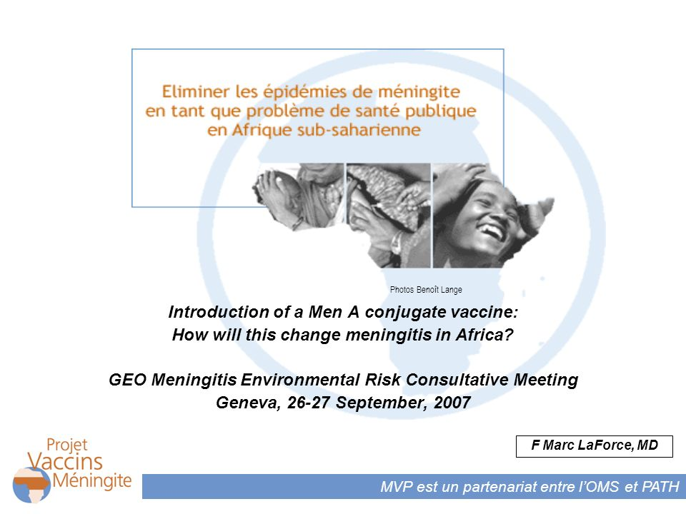 MVP est un partenariat entre lOMS et PATH Photos Benoît Lange Introduction of a Men A conjugate vaccine: How will this change meningitis in Africa? GE