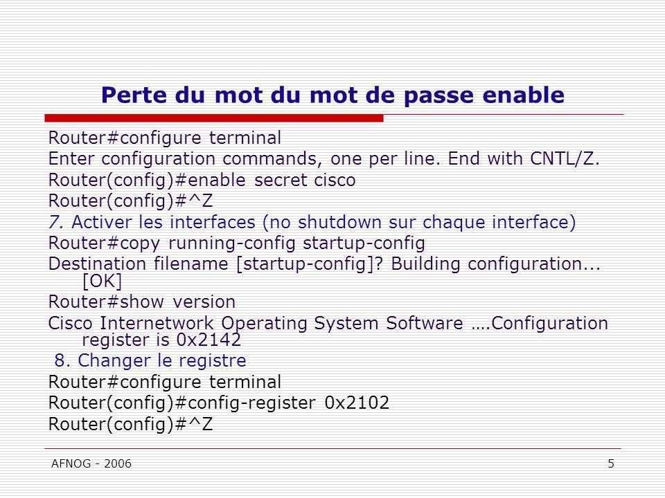 AFNOG - 20065 Perte du mot du mot de passe enable Router#configure terminal Enter configuration commands, one per line.