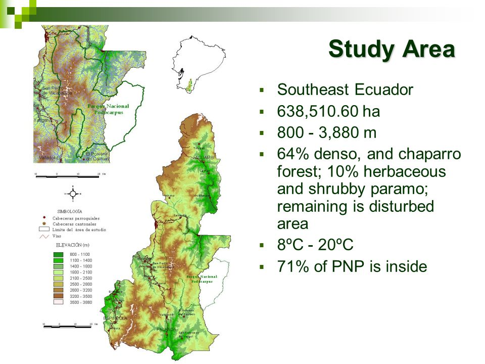 Study Area Southeast Ecuador 638,510.60 ha 800 - 3,880 m 64% denso, and chaparro forest; 10% herbaceous and shrubby paramo; remaining is disturbed are