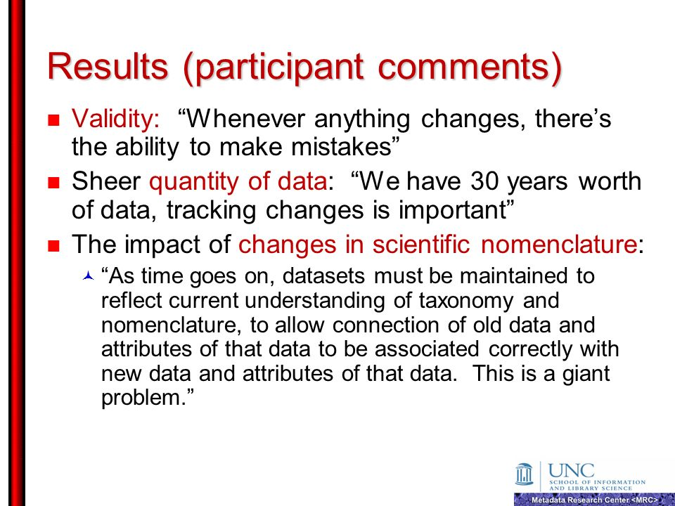 Results (participant comments) Validity: Whenever anything changes, theres the ability to make mistakes Sheer quantity of data: We have 30 years worth