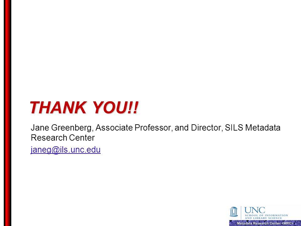 THANK YOU!! Jane Greenberg, Associate Professor, and Director, SILS Metadata Research Center janeg@ils.unc.edu