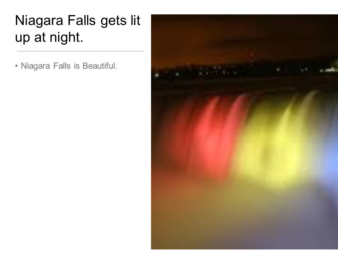 Niagara Falls gets lit up at night. Niagara Falls is Beautiful.