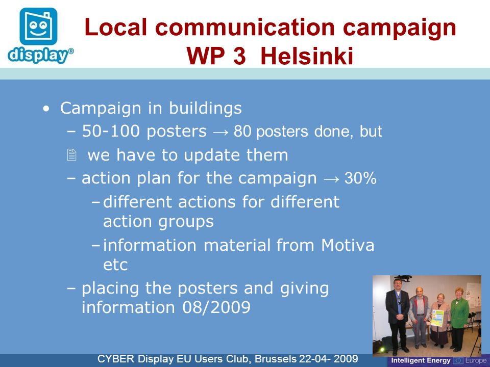 Cliquez pour modifier le style du titre CYBER Display EU Users Club, Brussels 22-04- 2009 Local communication campaign WP 3 Helsinki Campaign in build