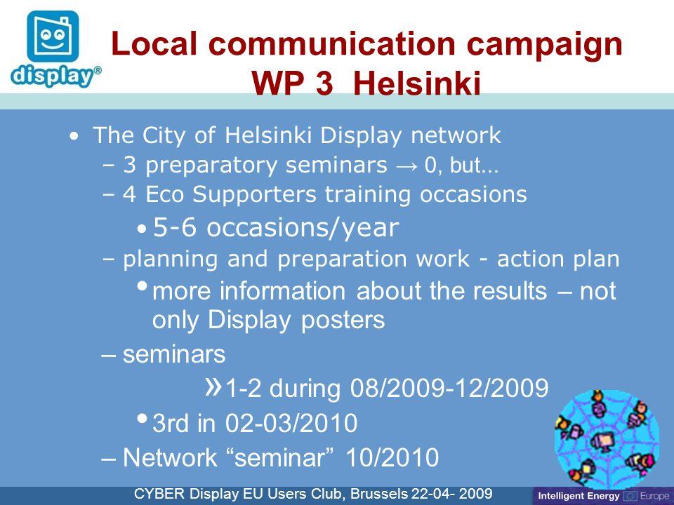 Cliquez pour modifier le style du titre CYBER Display EU Users Club, Brussels 22-04- 2009 Local communication campaign WP 3 Helsinki The City of Helsi