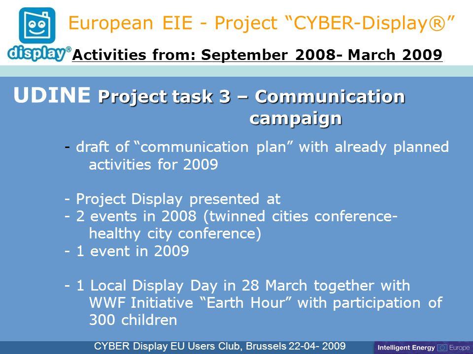 Cliquez pour modifier le style du titre CYBER Display EU Users Club, Brussels 22-04- 2009 Project task 3 – Communication campaign UDINE Project task 3