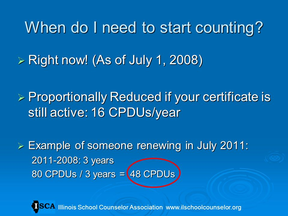 When do I need to start counting? Right now! (As of July 1, 2008) Right now! (As of July 1, 2008) Proportionally Reduced if your certificate is still