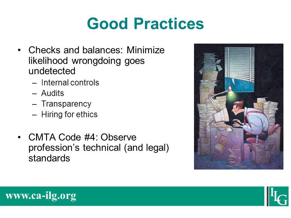 www.ca-ilg.org Good Practices Checks and balances: Minimize likelihood wrongdoing goes undetected –Internal controls –Audits –Transparency –Hiring for
