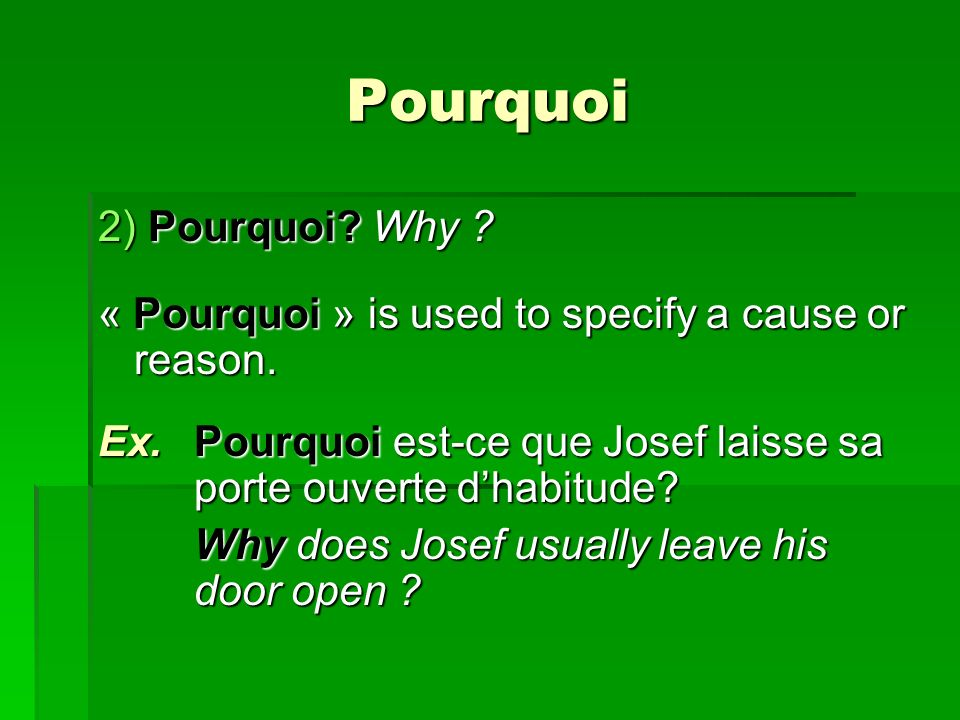 Pourquoi 2) Pourquoi. Why . « Pourquoi » is used to specify a cause or reason.